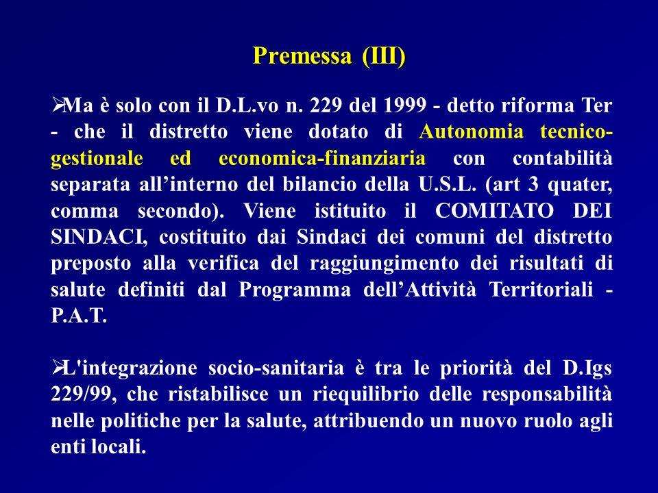 Ma è solo con il D.L.vo n. 229 del 1999 - detto riforma Ter - che il distretto viene dotato di Autonomia tecnico- gestionale ed economica-finanziaria