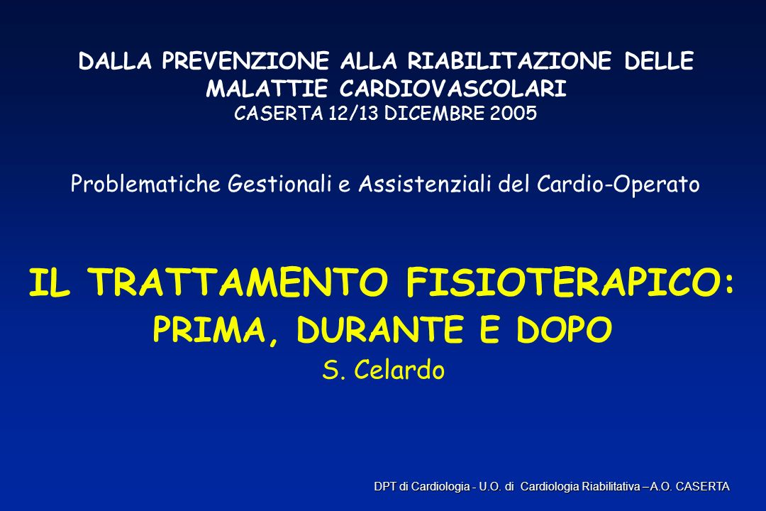 DALLA PREVENZIONE ALLA RIABILITAZIONE DELLE MALATTIE CARDIOVASCOLARI CASERTA 12/13 DICEMBRE 2005 Problematiche Gestionali e Assistenziali del Cardio-O