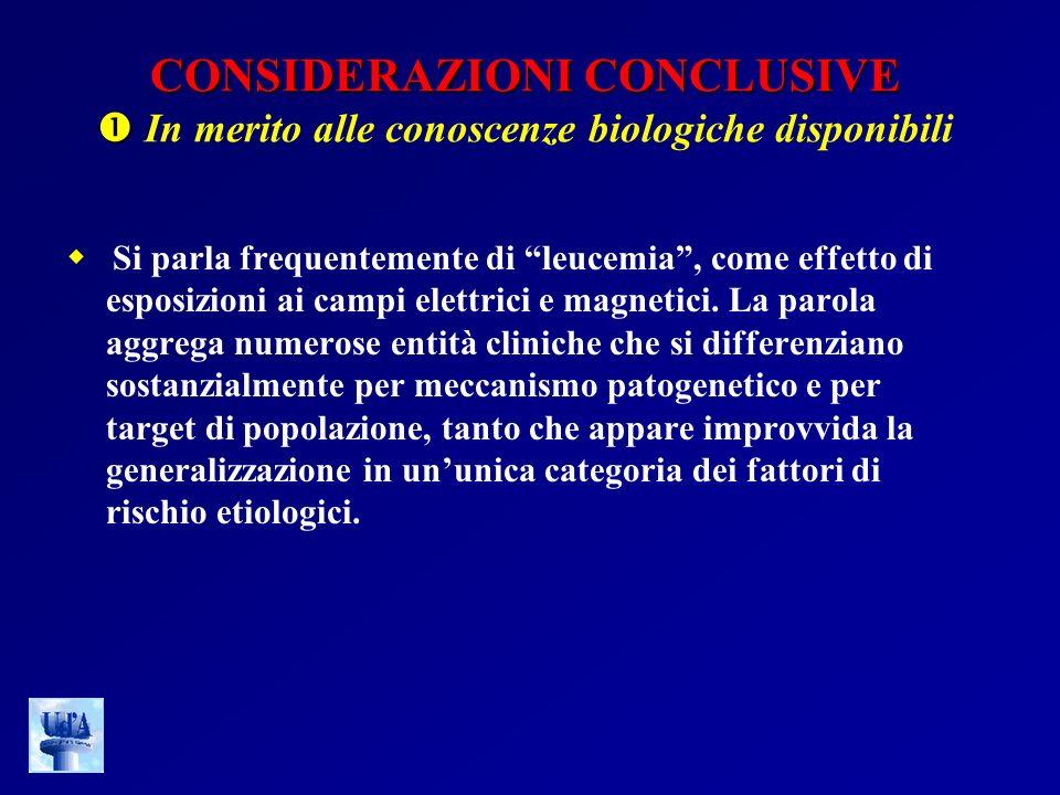 CONSIDERAZIONI CONCLUSIVE CONSIDERAZIONI CONCLUSIVE In merito alle conoscenze biologiche disponibili Si parla frequentemente di leucemia, come effetto