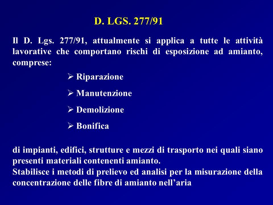 D. LGS. 277/91 Il D. Lgs. 277/91, attualmente si applica a tutte le attività lavorative che comportano rischi di esposizione ad amianto, comprese: Rip