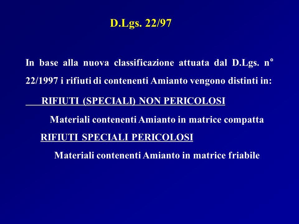 In base alla nuova classificazione attuata dal D.Lgs. n° 22/1997 i rifiuti di contenenti Amianto vengono distinti in: RIFIUTI (SPECIALI) NON PERICOLOS