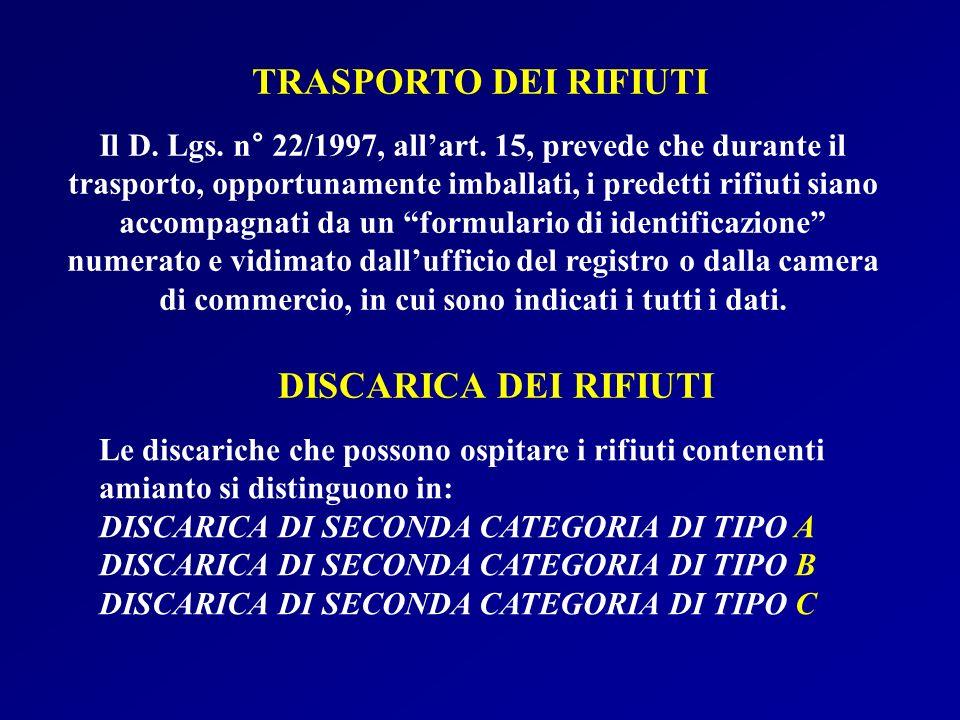 Il D. Lgs. n° 22/1997, allart. 15, prevede che durante il trasporto, opportunamente imballati, i predetti rifiuti siano accompagnati da un formulario
