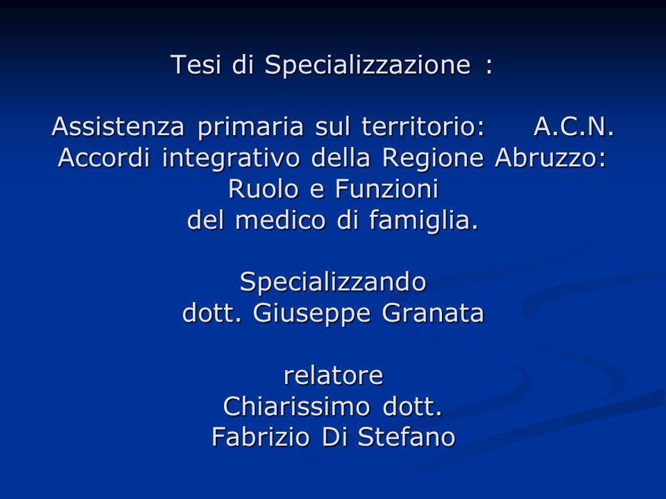 Tesi di Specializzazione : Assistenza primaria sul territorio: A.C.N. Accordi integrativo della Regione Abruzzo: Ruolo e Funzioni del medico di famigl