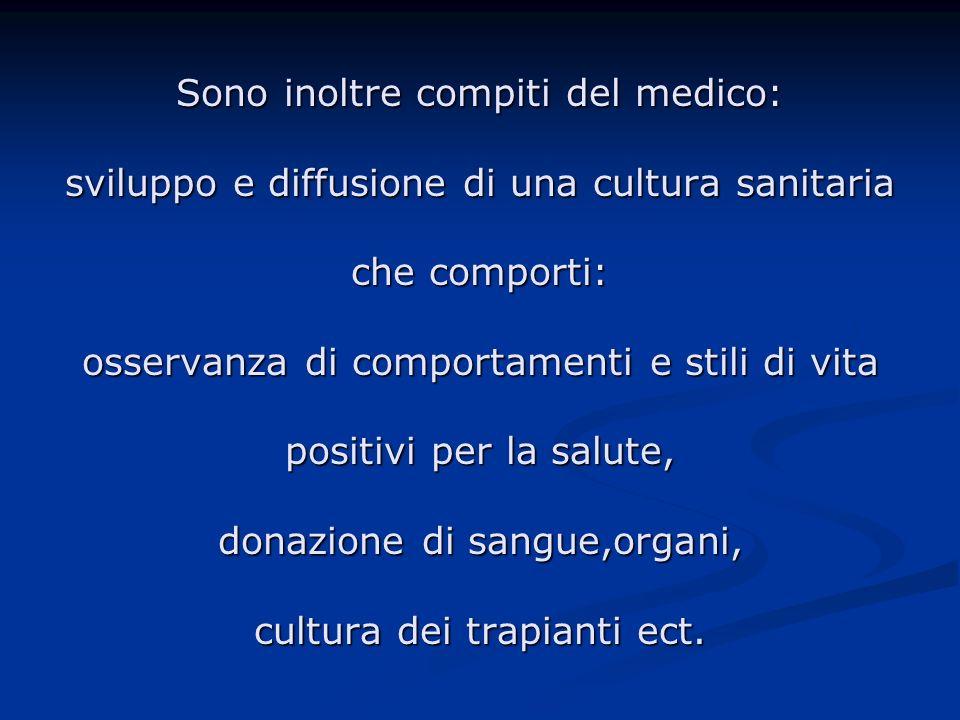Sono inoltre compiti del medico: sviluppo e diffusione di una cultura sanitaria che comporti: osservanza di comportamenti e stili di vita positivi per