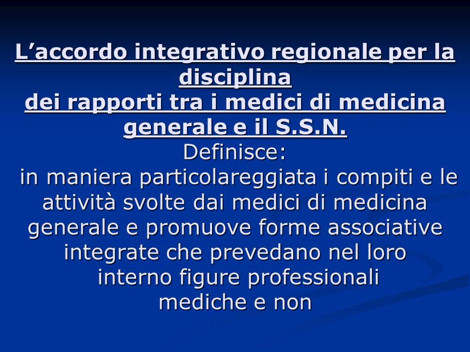Laccordo integrativo regionale per la disciplina dei rapporti tra i medici di medicina generale e il S.S.N. Definisce: in maniera particolareggiata i