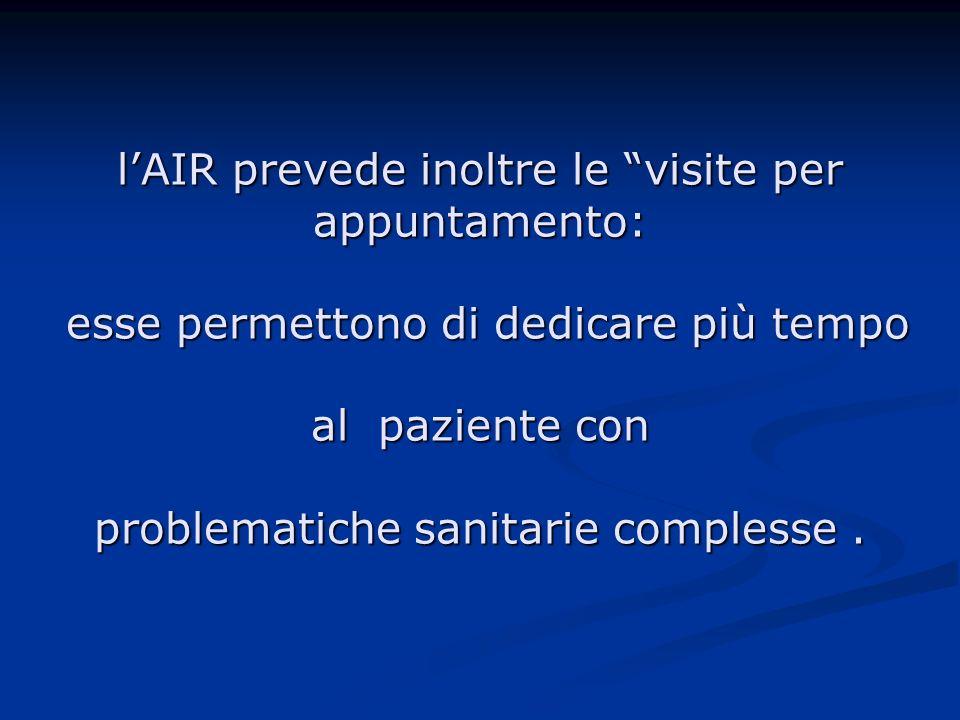 lAIR prevede inoltre le visite per appuntamento: esse permettono di dedicare più tempo al paziente con problematiche sanitarie complesse.