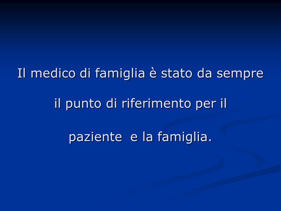 Il medico di famiglia è stato da sempre il punto di riferimento per il paziente e la famiglia.