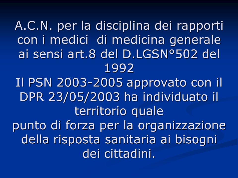 A.C.N. per la disciplina dei rapporti con i medici di medicina generale ai sensi art.8 del D.LGSN°502 del 1992 Il PSN 2003-2005 approvato con il DPR 2