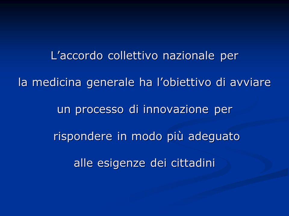 Laccordo collettivo nazionale per la medicina generale ha lobiettivo di avviare un processo di innovazione per rispondere in modo più adeguato alle esigenze dei cittadini