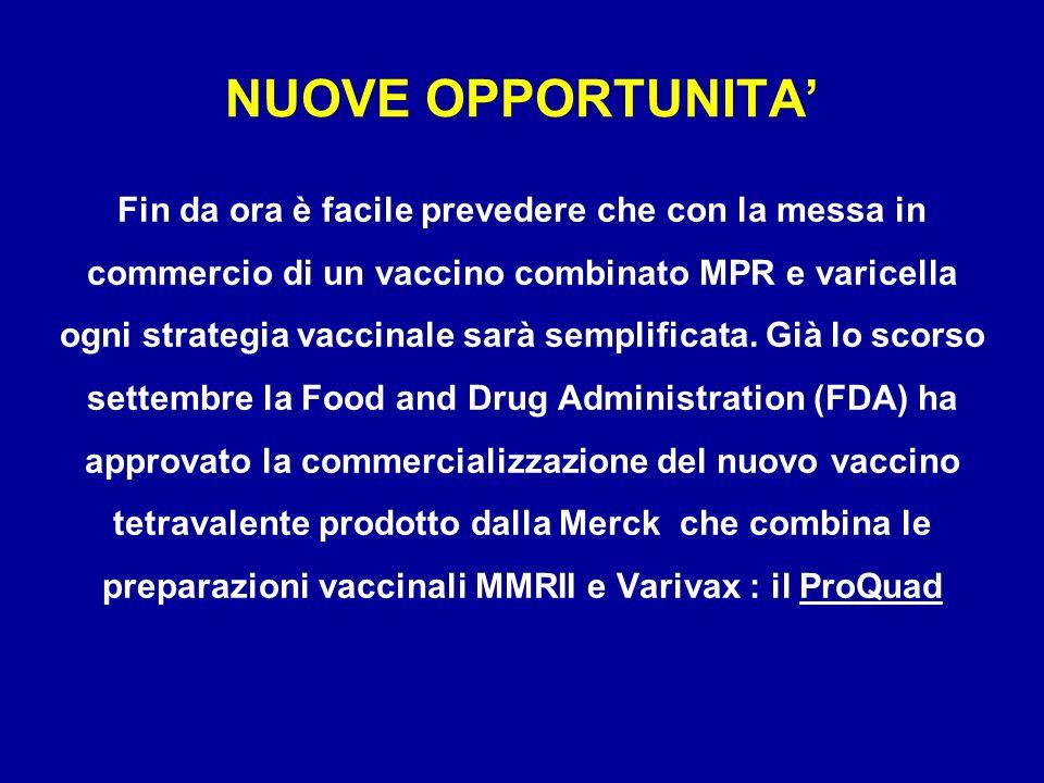Fin da ora è facile prevedere che con la messa in commercio di un vaccino combinato MPR e varicella ogni strategia vaccinale sarà semplificata. Già lo