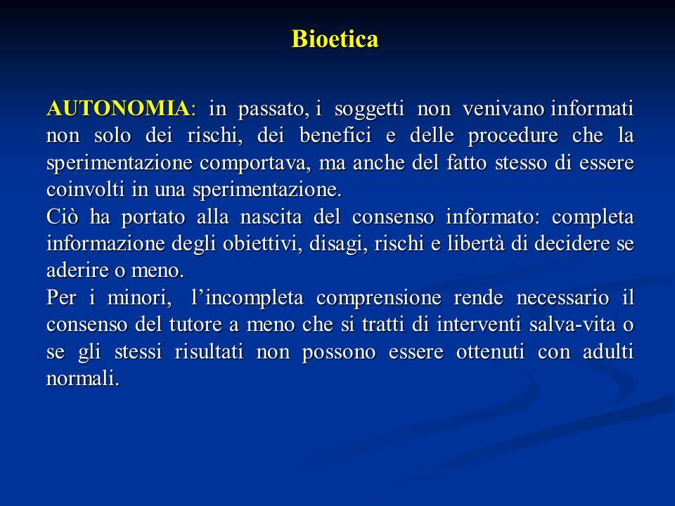 Bioetica (II) NON MALEFICENZA (NON NOCERE): il divieto di arrecare danno al paziente appariva messo in pericolo dai possibili benefici derivanti dal progresso della scienza medica.