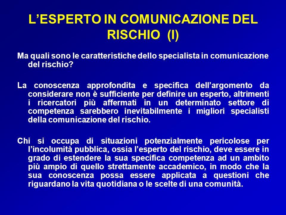 LESPERTO IN COMUNICAZIONE DEL RISCHIO (I) Ma quali sono le caratteristiche dello specialista in comunicazione del rischio? La conoscenza approfondita