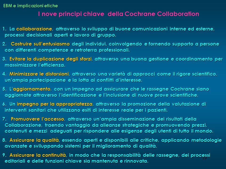 19 I nove principi chiave della Cochrane Collaboration 1. La collaborazione, attraverso lo sviluppo di buone comunicazioni interne ed esterne, process