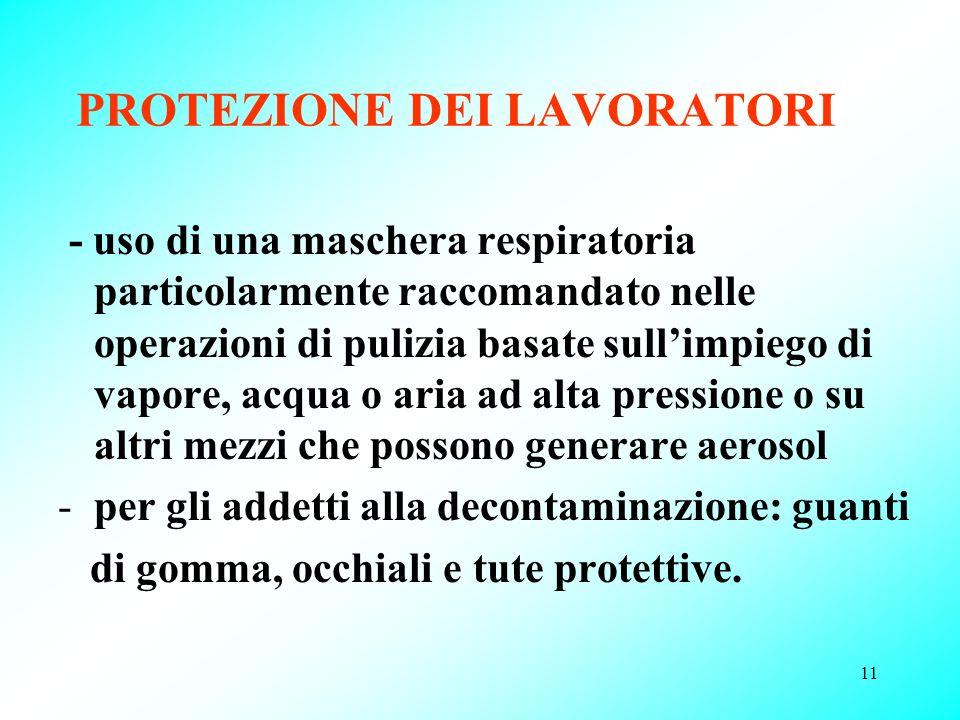 11 PROTEZIONE DEI LAVORATORI - uso di una maschera respiratoria particolarmente raccomandato nelle operazioni di pulizia basate sullimpiego di vapore,