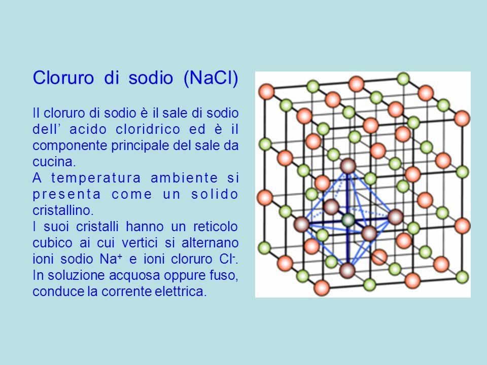 Cloruro di sodio (NaCl) Il cloruro di sodio è il sale di sodio dell acido cloridrico ed è il componente principale del sale da cucina. A temperatura a