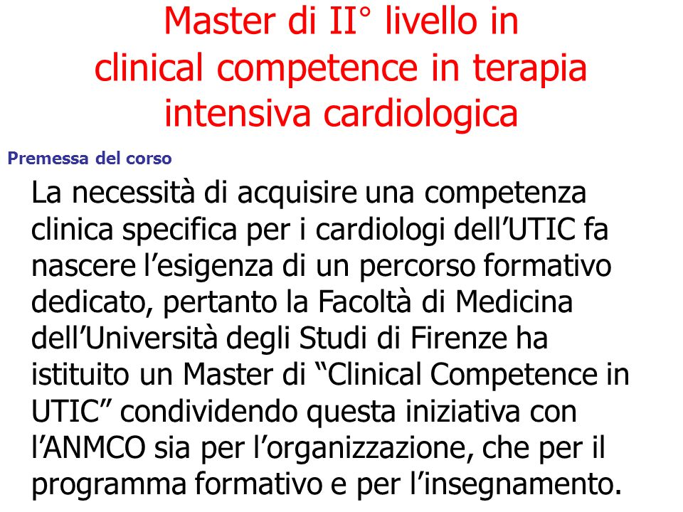 Master di II° livello in clinical competence in terapia intensiva cardiologica Premessa del corso La necessità di acquisire una competenza clinica spe