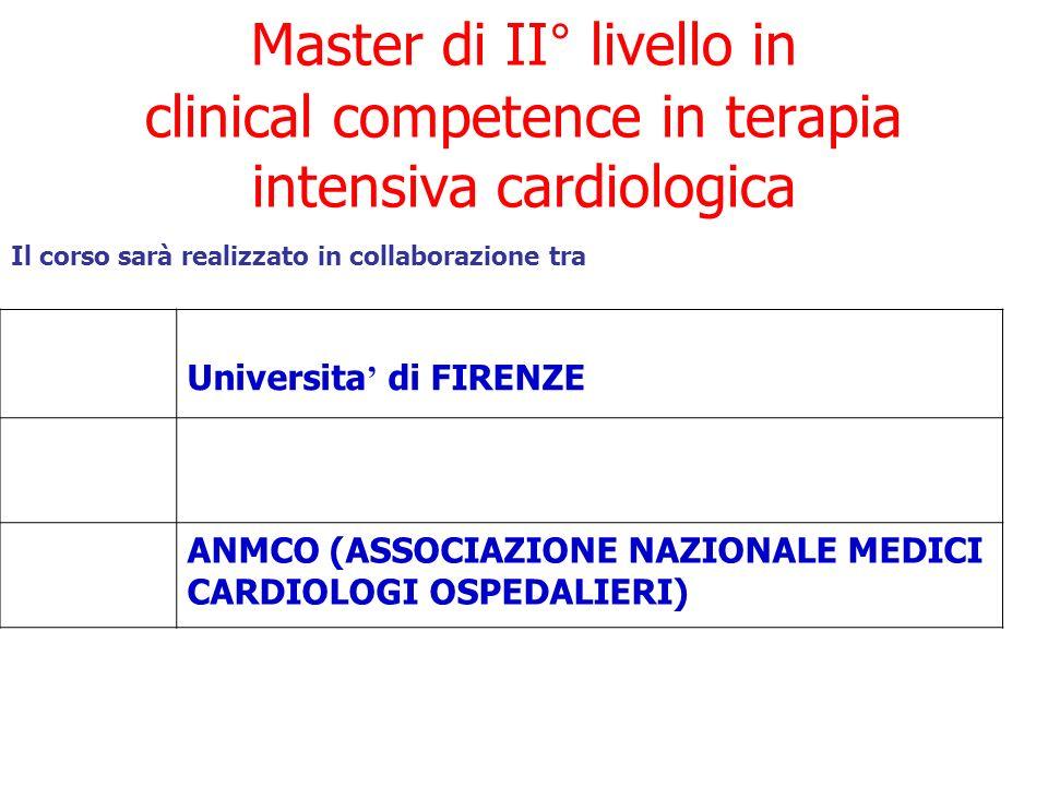 Master di II° livello in clinical competence in terapia intensiva cardiologica Il corso sarà realizzato in collaborazione tra Universita di FIRENZE ANMCO (ASSOCIAZIONE NAZIONALE MEDICI CARDIOLOGI OSPEDALIERI)