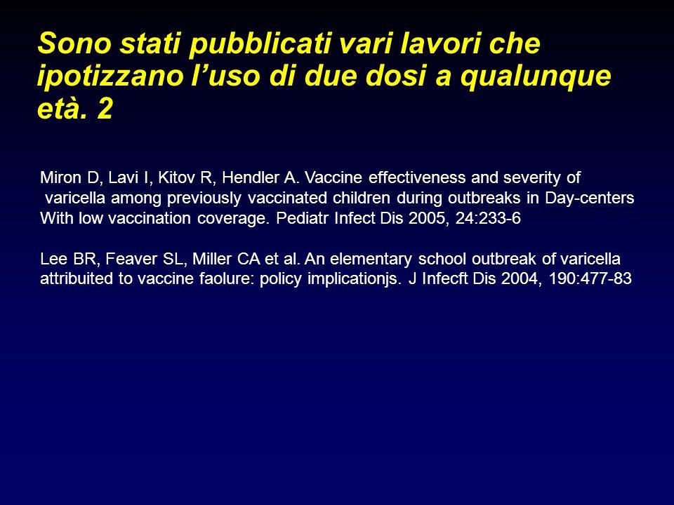Sono stati pubblicati vari lavori che ipotizzano luso di due dosi a qualunque età. 2 Miron D, Lavi I, Kitov R, Hendler A. Vaccine effectiveness and se