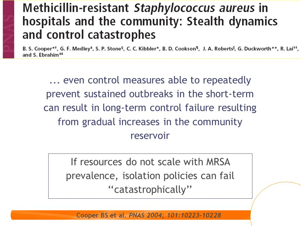 Cooper BS et al. PNAS 2004; 101:10223–10228... even control measures able to repeatedly prevent sustained outbreaks in the short-term can result in lo