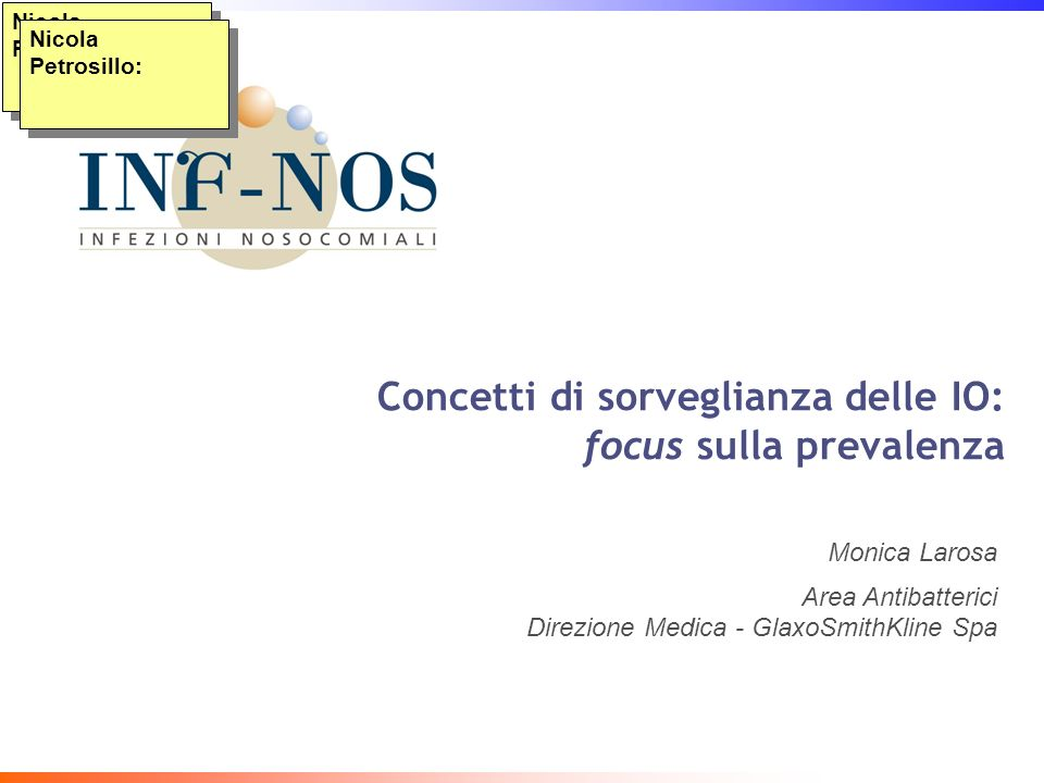 Nicola Petrosillo: Concetti di sorveglianza delle IO: focus sulla prevalenza Monica Larosa Area Antibatterici Direzione Medica - GlaxoSmithKline Spa