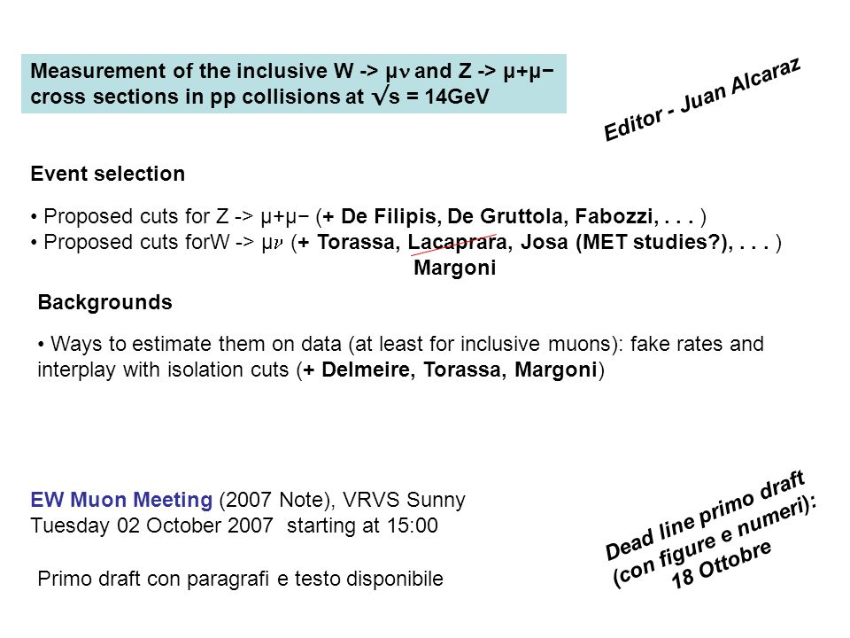EW Muon Meeting (2007 Note), VRVS Sunny Tuesday 02 October 2007 starting at 15:00 Measurement of the inclusive W -> μ and Z -> μ+μ cross sections in p
