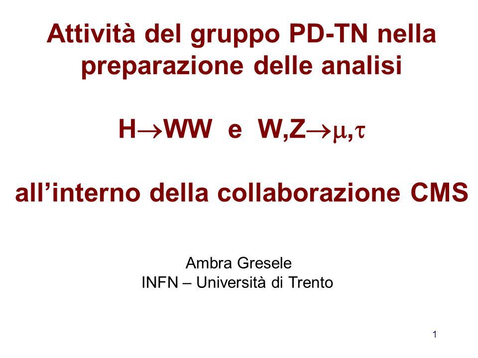 1 Attività del gruppo PD-TN nella preparazione delle analisi H WW e W,Z, allinterno della collaborazione CMS Ambra Gresele INFN – Università di Trento