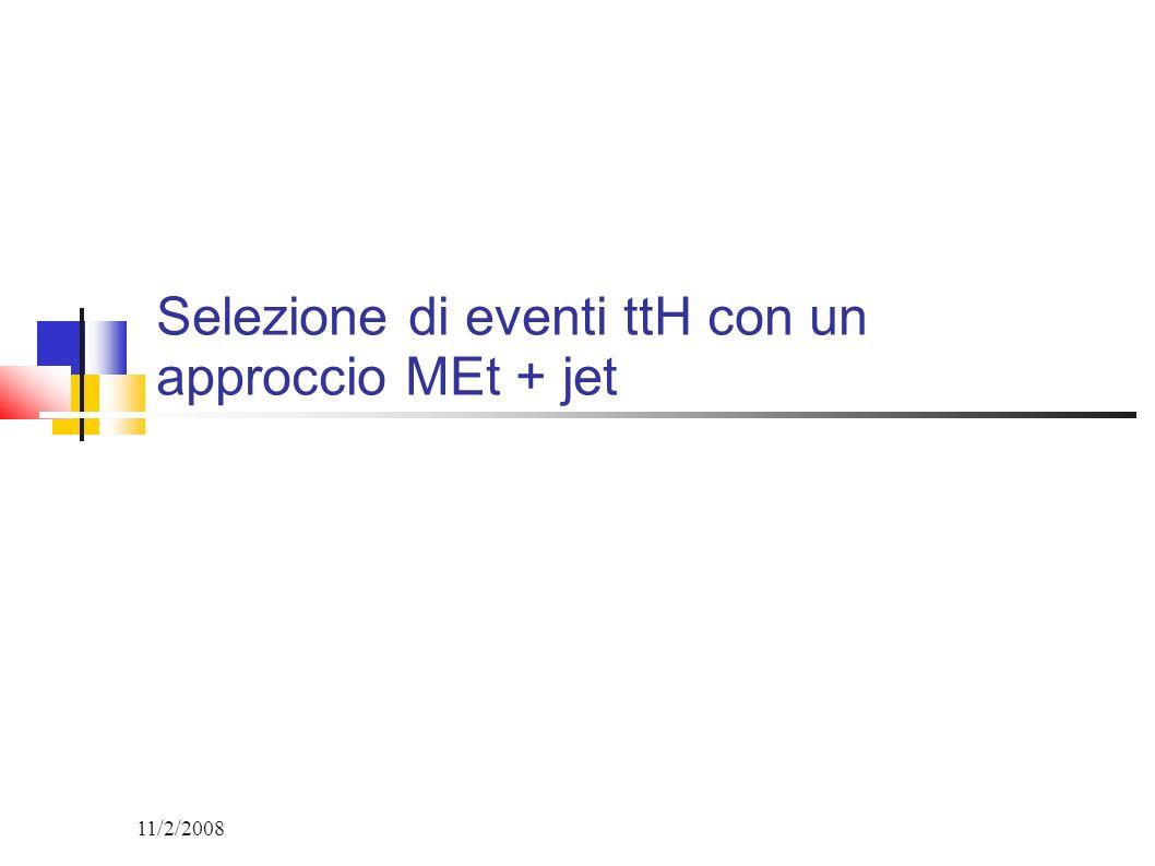 11/2/2008 Selezione di eventi ttH con un approccio MEt + jet