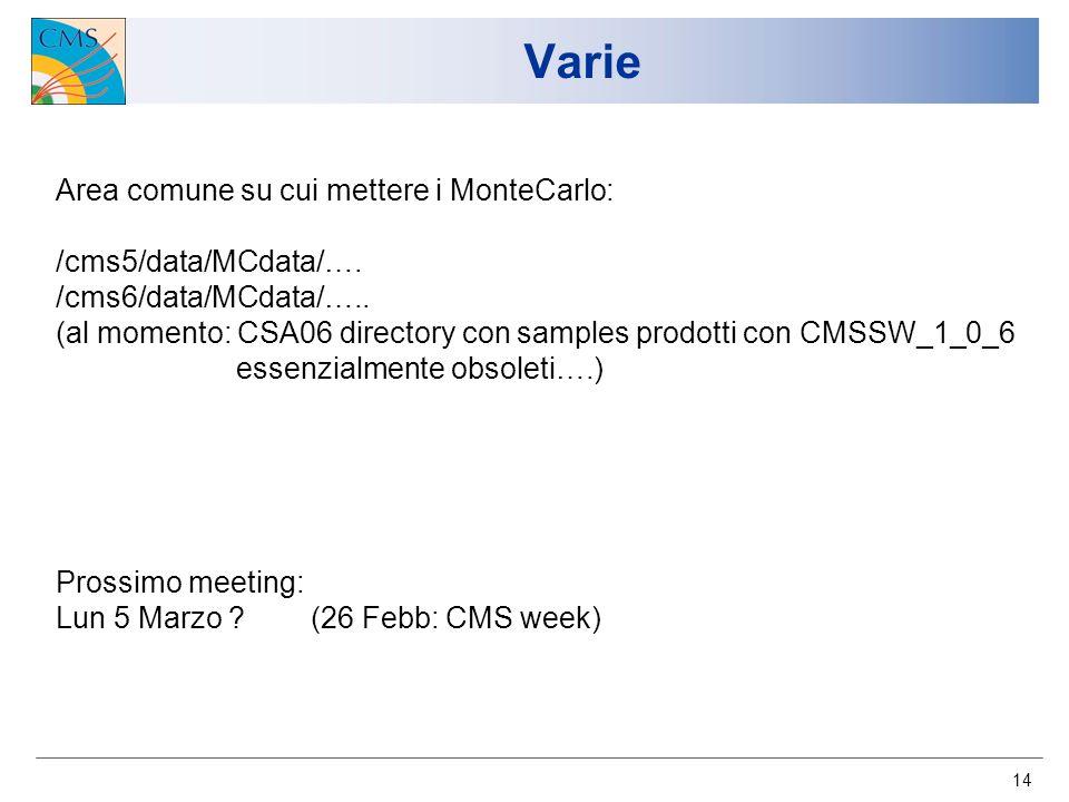 14 Varie Area comune su cui mettere i MonteCarlo: /cms5/data/MCdata/….