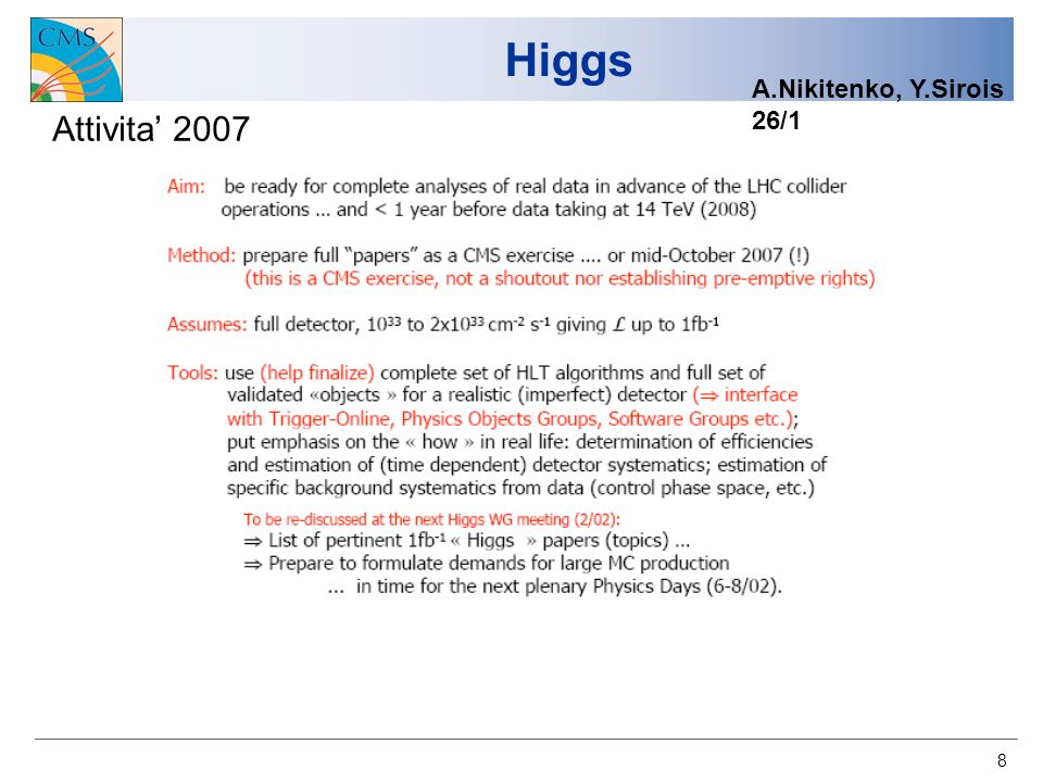 8 Higgs A.Nikitenko, Y.Sirois 26/1 Attivita 2007