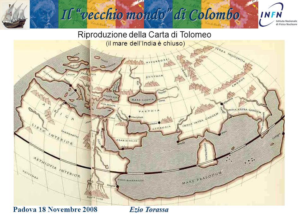 Padova 18 Novembre 2008Ezio Torassa Riproduzione della Carta di Tolomeo (il mare dellIndia è chiuso) Il vecchio mondo di Colombo