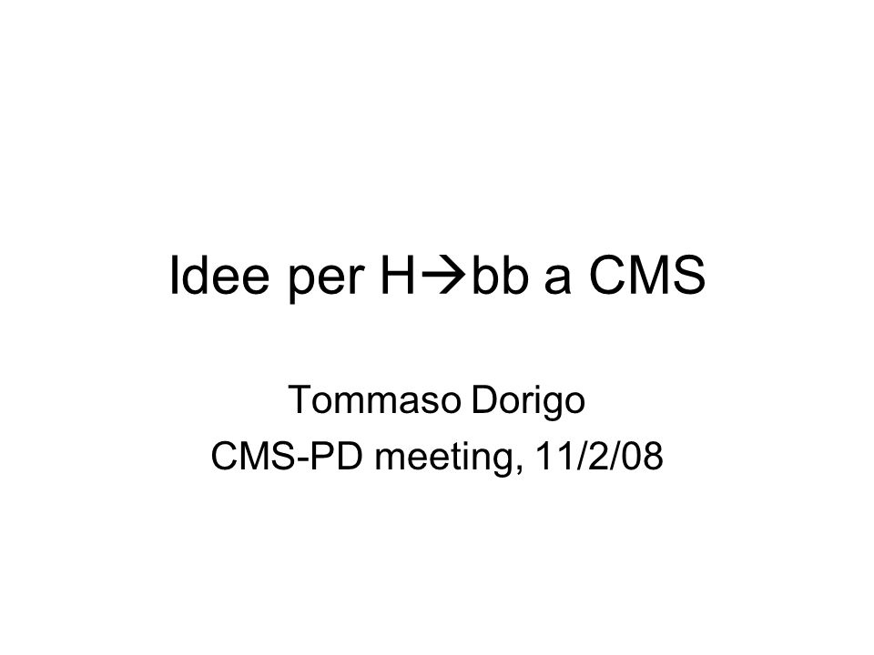 Idee per H bb a CMS Tommaso Dorigo CMS-PD meeting, 11/2/08