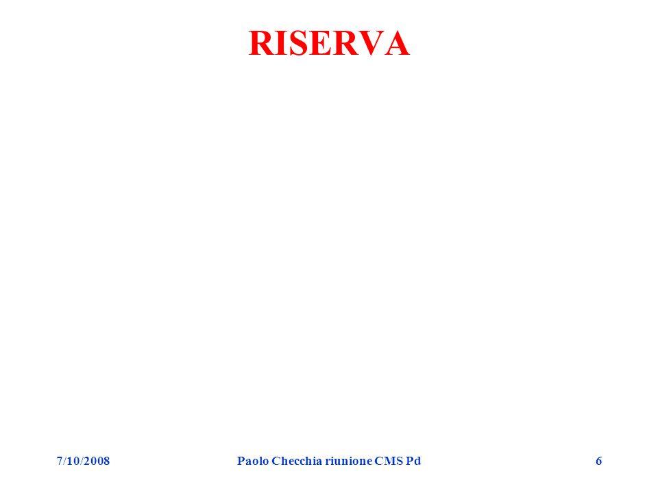 7/10/2008Paolo Checchia riunione CMS Pd6 RISERVA