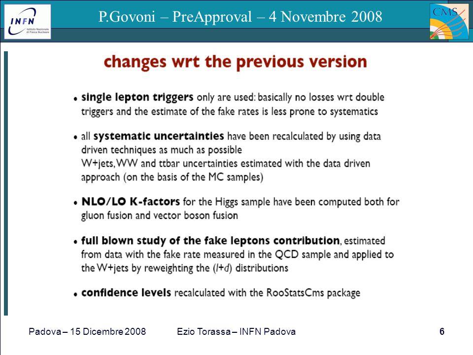 Padova – 15 Dicembre 2008Ezio Torassa – INFN Padova6 P.Govoni – PreApproval – 4 Novembre 2008