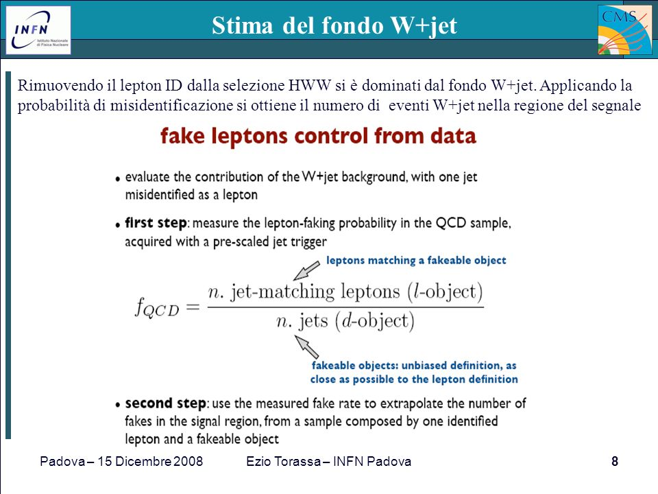 Padova – 15 Dicembre 2008Ezio Torassa – INFN Padova8 Stima del fondo W+jet Rimuovendo il lepton ID dalla selezione HWW si è dominati dal fondo W+jet.