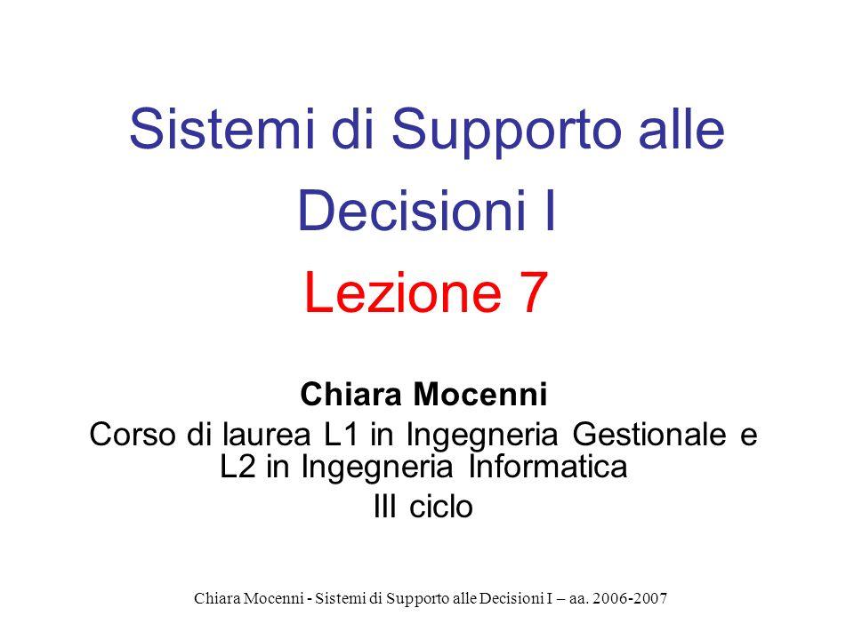 Chiara Mocenni - Sistemi di Supporto alle Decisioni I – aa. 2006-2007 Sistemi di Supporto alle Decisioni I Lezione 7 Chiara Mocenni Corso di laurea L1