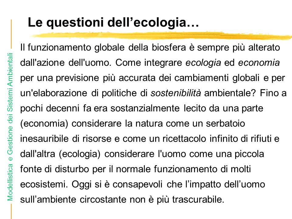 Modellistica e Gestione dei Sistemi Ambientali Il funzionamento globale della biosfera è sempre più alterato dall azione dell uomo.