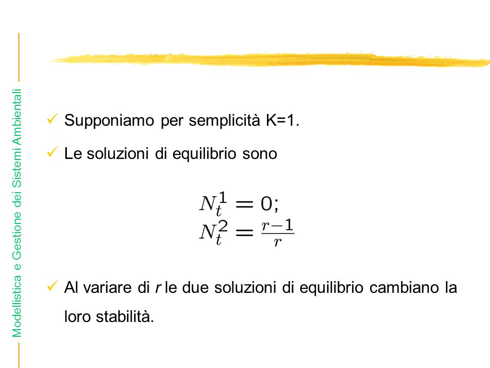 Modellistica e Gestione dei Sistemi Ambientali Supponiamo per semplicità K=1.
