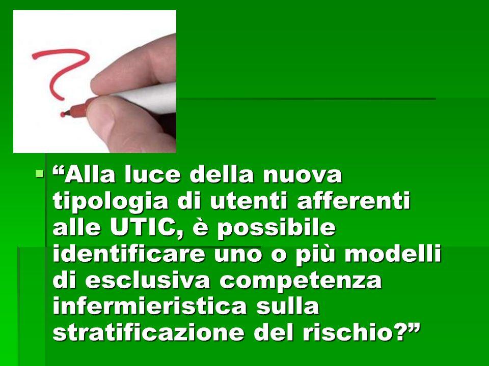 Alla luce della nuova tipologia di utenti afferenti alle UTIC, è possibile identificare uno o più modelli di esclusiva competenza infermieristica sulla stratificazione del rischio.