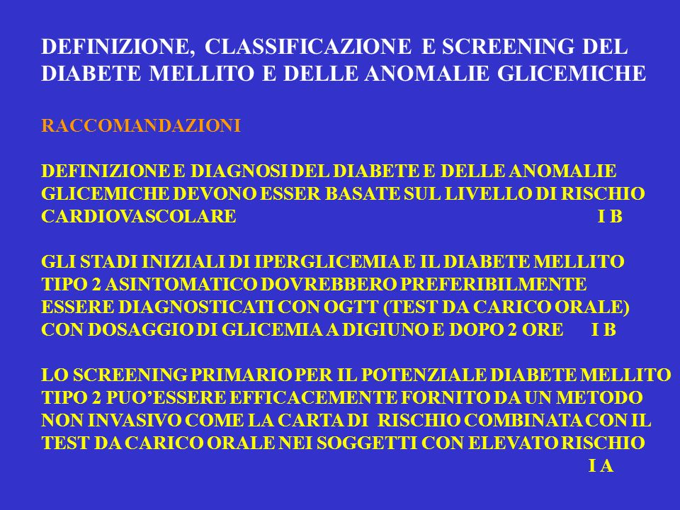 DEFINIZIONE, CLASSIFICAZIONE E SCREENING DEL DIABETE MELLITO E DELLE ANOMALIE GLICEMICHE RACCOMANDAZIONI DEFINIZIONE E DIAGNOSI DEL DIABETE E DELLE AN