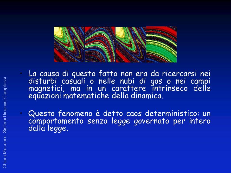 Chiara Mocenni - Sistemi Dinamici Complessi La causa di questo fatto non era da ricercarsi nei disturbi casuali o nelle nubi di gas o nei campi magnet