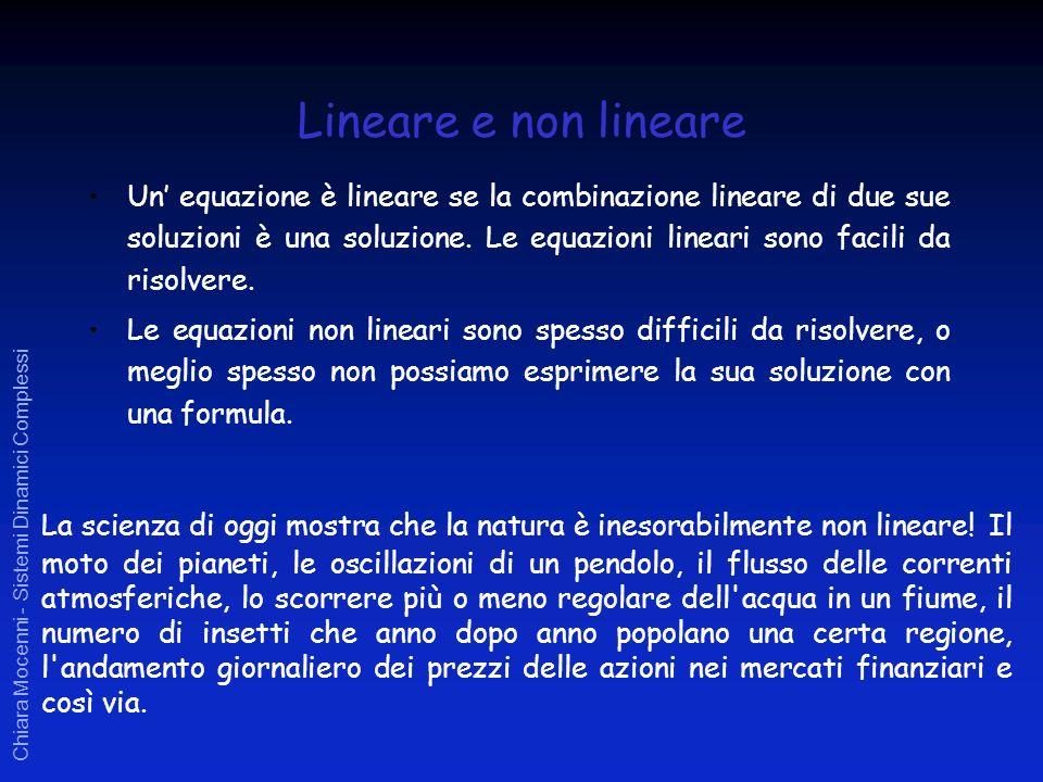 Chiara Mocenni - Sistemi Dinamici Complessi Lineare e non lineare Un equazione è lineare se la combinazione lineare di due sue soluzioni è una soluzio