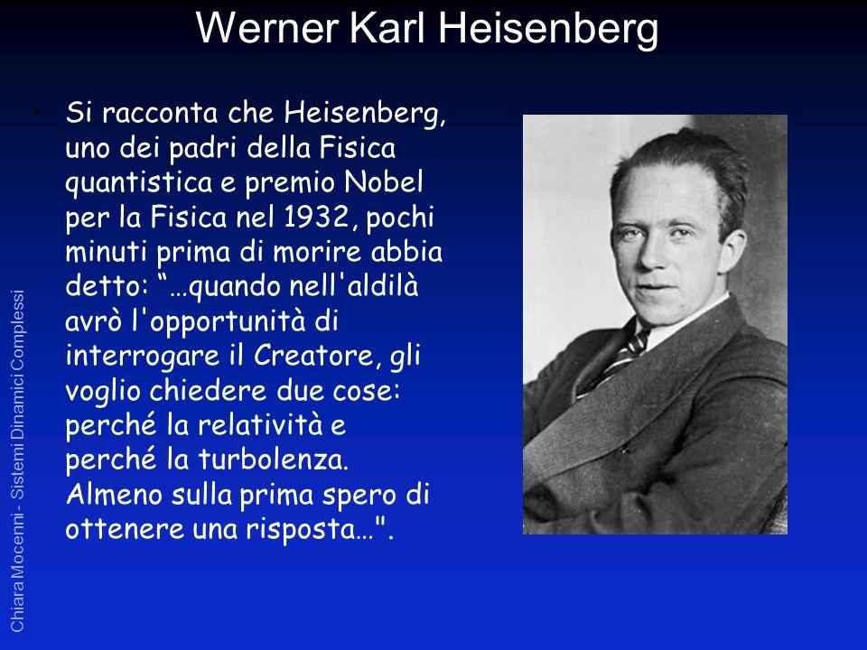 Chiara Mocenni - Sistemi Dinamici Complessi Si racconta che Heisenberg, uno dei padri della Fisica quantistica e premio Nobel per la Fisica nel 1932,