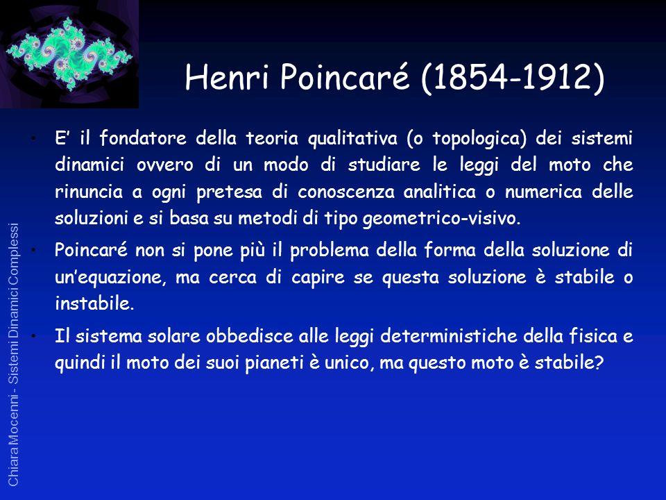Chiara Mocenni - Sistemi Dinamici Complessi Henri Poincaré (1854-1912) E il fondatore della teoria qualitativa (o topologica) dei sistemi dinamici ovv