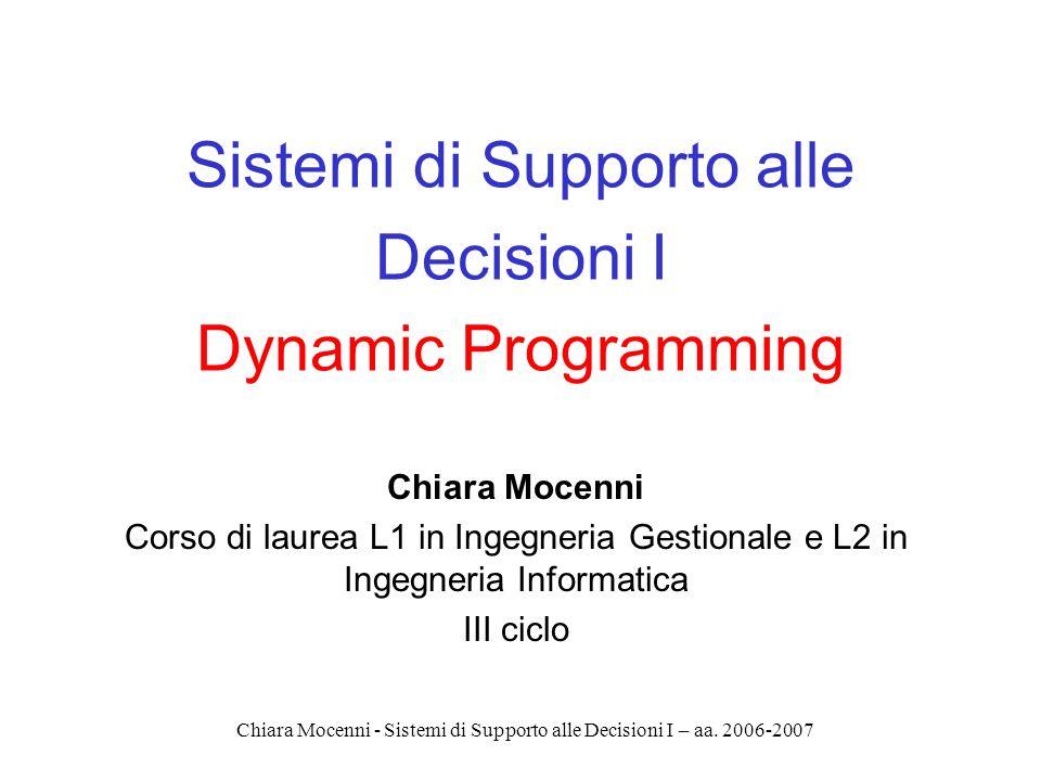 Chiara Mocenni - Sistemi di Supporto alle Decisioni I – aa. 2006-2007 Sistemi di Supporto alle Decisioni I Dynamic Programming Chiara Mocenni Corso di