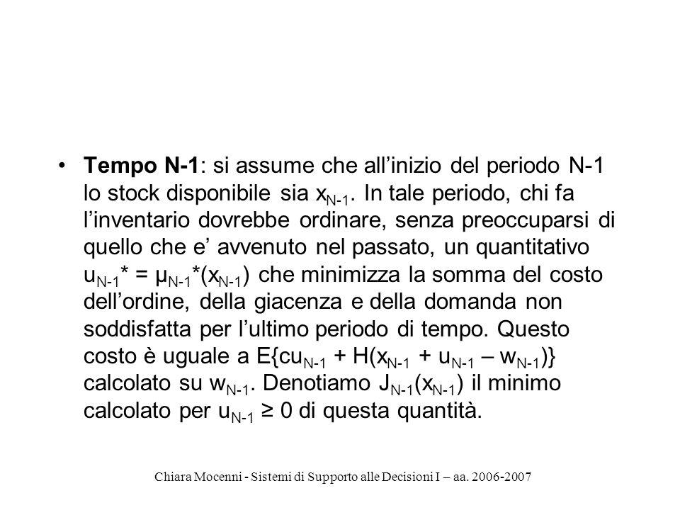 Chiara Mocenni - Sistemi di Supporto alle Decisioni I – aa. 2006-2007 Tempo N-1: si assume che allinizio del periodo N-1 lo stock disponibile sia x N-