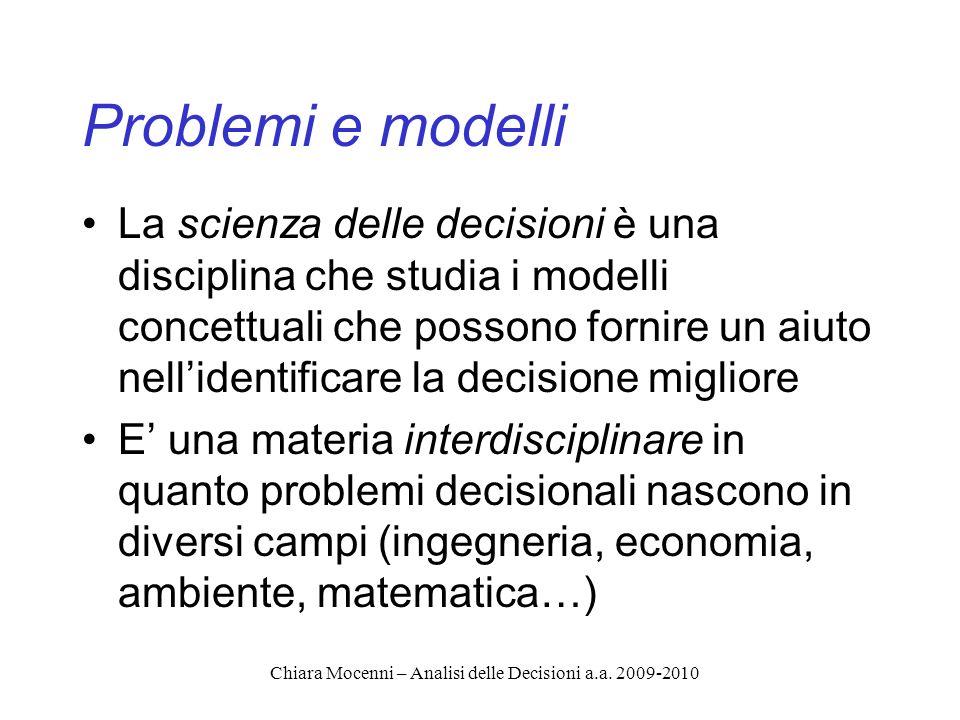Chiara Mocenni – Analisi delle Decisioni a.a.2009-2010 Cosa significa modellare.