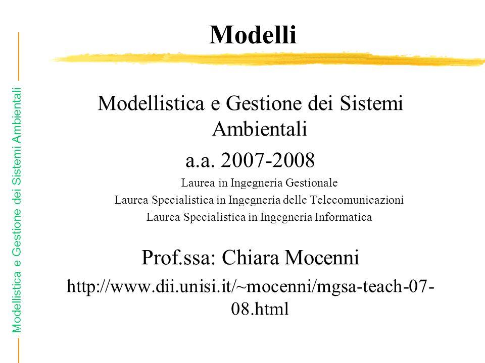 Modellistica e Gestione dei Sistemi Ambientali Modelli Modellistica e Gestione dei Sistemi Ambientali a.a. 2007-2008 Laurea in Ingegneria Gestionale L
