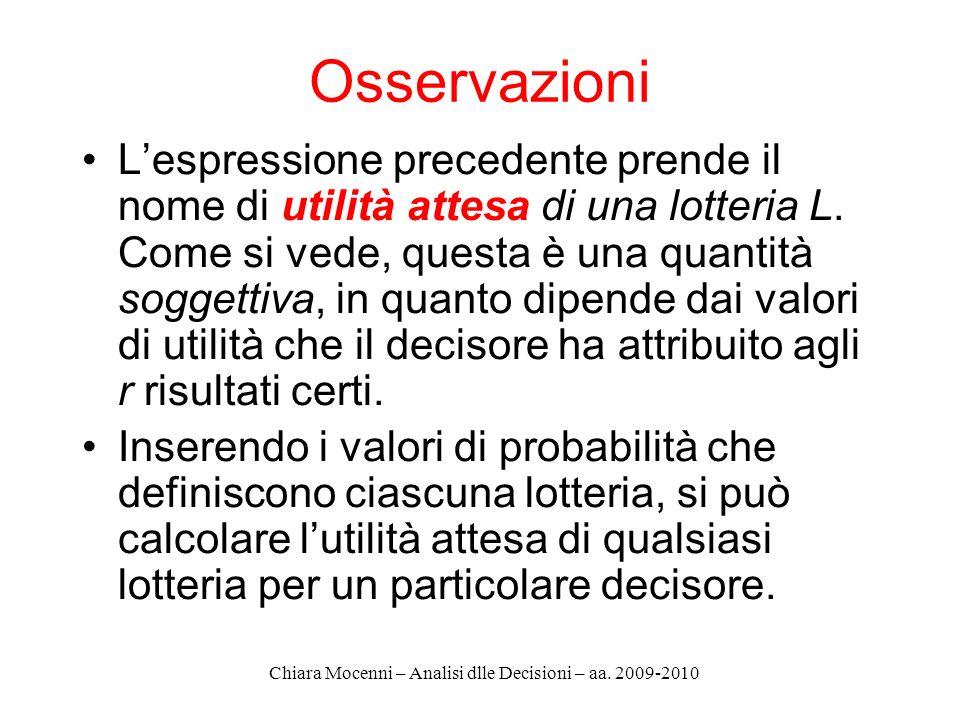 Chiara Mocenni – Analisi dlle Decisioni – aa. 2009-2010 Osservazioni Lespressione precedente prende il nome di utilità attesa di una lotteria L. Come