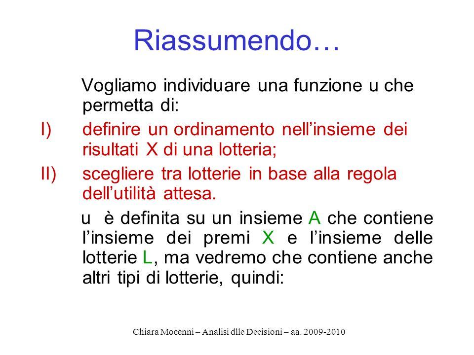 Chiara Mocenni – Analisi dlle Decisioni – aa. 2009-2010 Riassumendo… Vogliamo individuare una funzione u che permetta di: I)definire un ordinamento ne