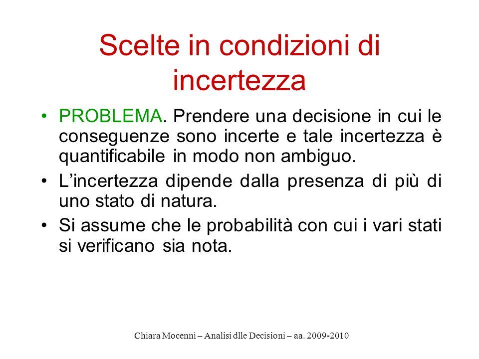 Chiara Mocenni – Analisi dlle Decisioni – aa. 2009-2010 Scelte in condizioni di incertezza PROBLEMA. Prendere una decisione in cui le conseguenze sono